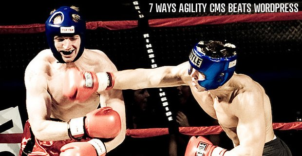 7 Ways Agility CMS Beats Wordpress