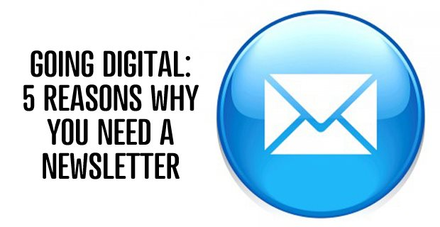 Going Digital: 5 Reasons Why You Need A Newsletter