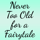 Never Too Old for a Fairytale