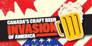 Canada's Craft Beer Invasion of America