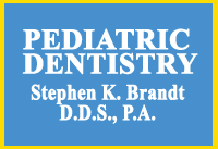 Pediatric Dentistry Dr. Stephen K. Brandt, DDS, PA
