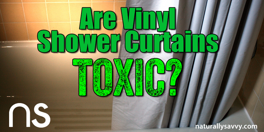 Shower Curtains are vinyl shower curtains safe : Are Vinyl Shower Curtains Toxic?