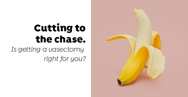 Is getting a vasectomy right for you?