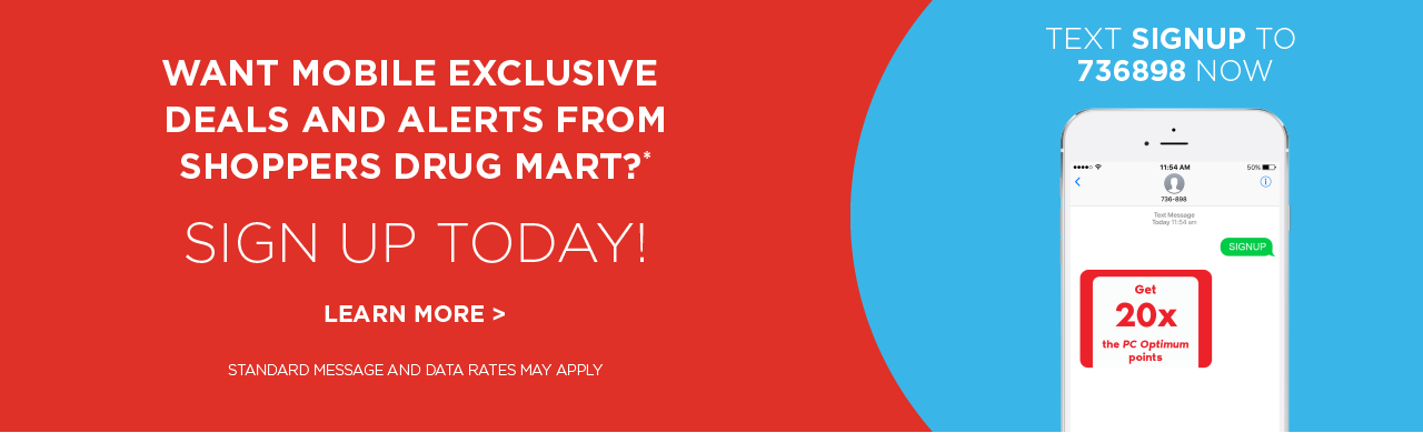 Want mobile exclusive deals and alerts from Shoppers Drug Mart? Sign up today! Text SIGNUP to 736898 now.
