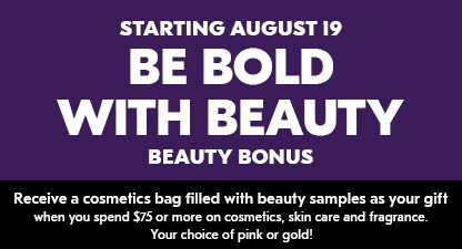 Starting August 19 - Be Bold With Beauty - Beauty Bonus