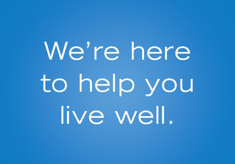 We're here to help you live well.