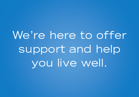 We're here to offer support and help you live well.