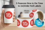 5 Reasons Now is the Time to (re)Order Roll Labels