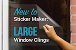 New to Sticker Maker: Large Window Clings