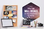 Why Use Wall Decals in Your Business & Home