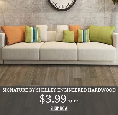 Signature by Shelley Engineered Hardwood $3.99 sq.ft.