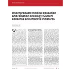 Undergraduate medical education and radiation oncology: Current concerns and effective initiatives