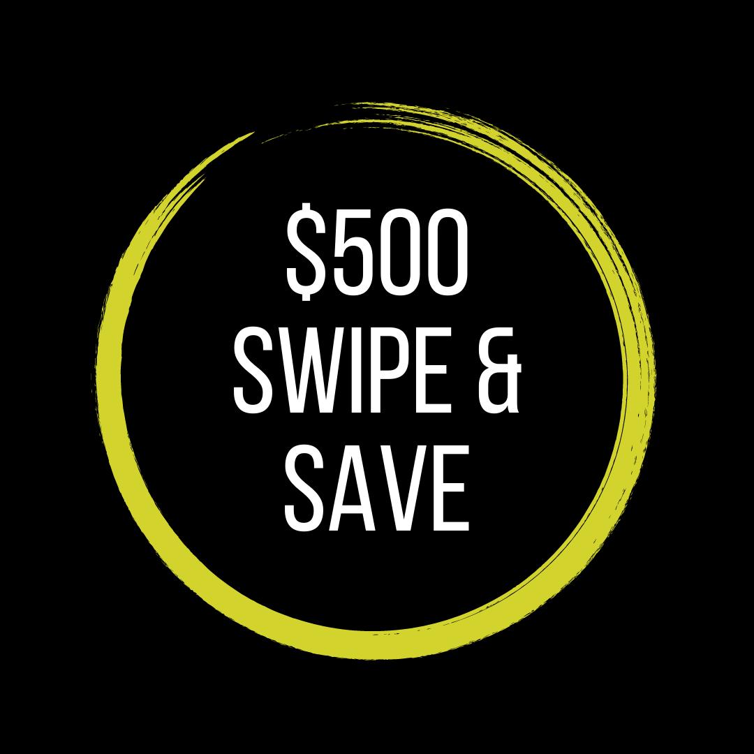 $500 Swipe & Save Dollars