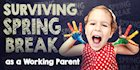 Surviving Spring Break as a Working Parent