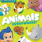 BUBBLE GUPPIES: ANIMALS EVERYWHERE