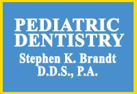 Pediatric Dentistry Stephen K. Brandt D.D.S.