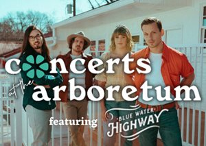 Concerts at the Arboretum - featuring Blue Water Highway