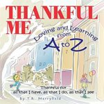 Thankful Me: Loving and Learning from A to Z Book - T.R. Merryfield