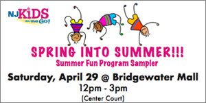 Join NJ Kids Spring into Summer Event @ Bridgewater Mall April 29, 12-3pm