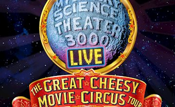 Mystery Science Theater 3000: The Great Cheesy Movie Circus Tour Circus of Horrors