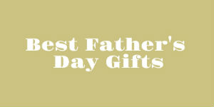 green background that says best Father's Day gifts