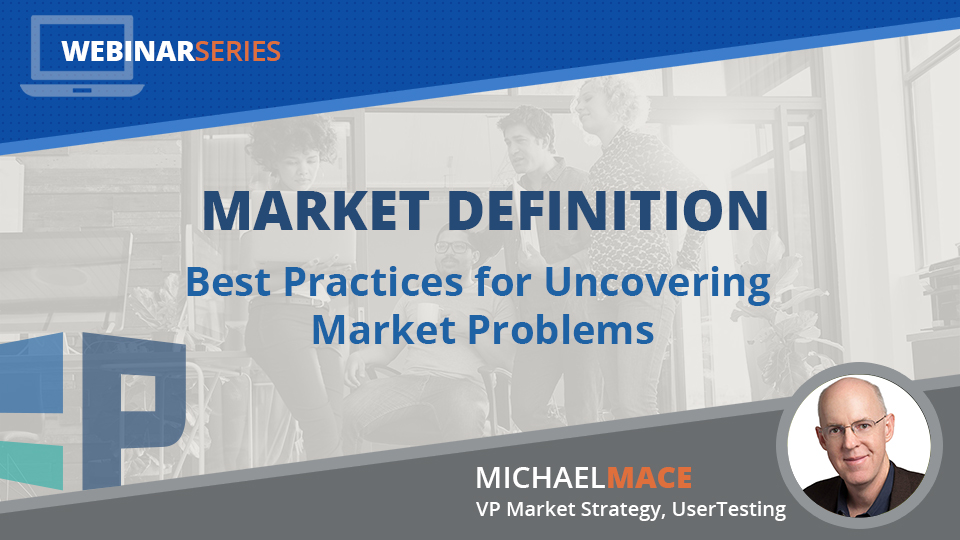 Market Definition: Best Practices for Uncovering Market Problems