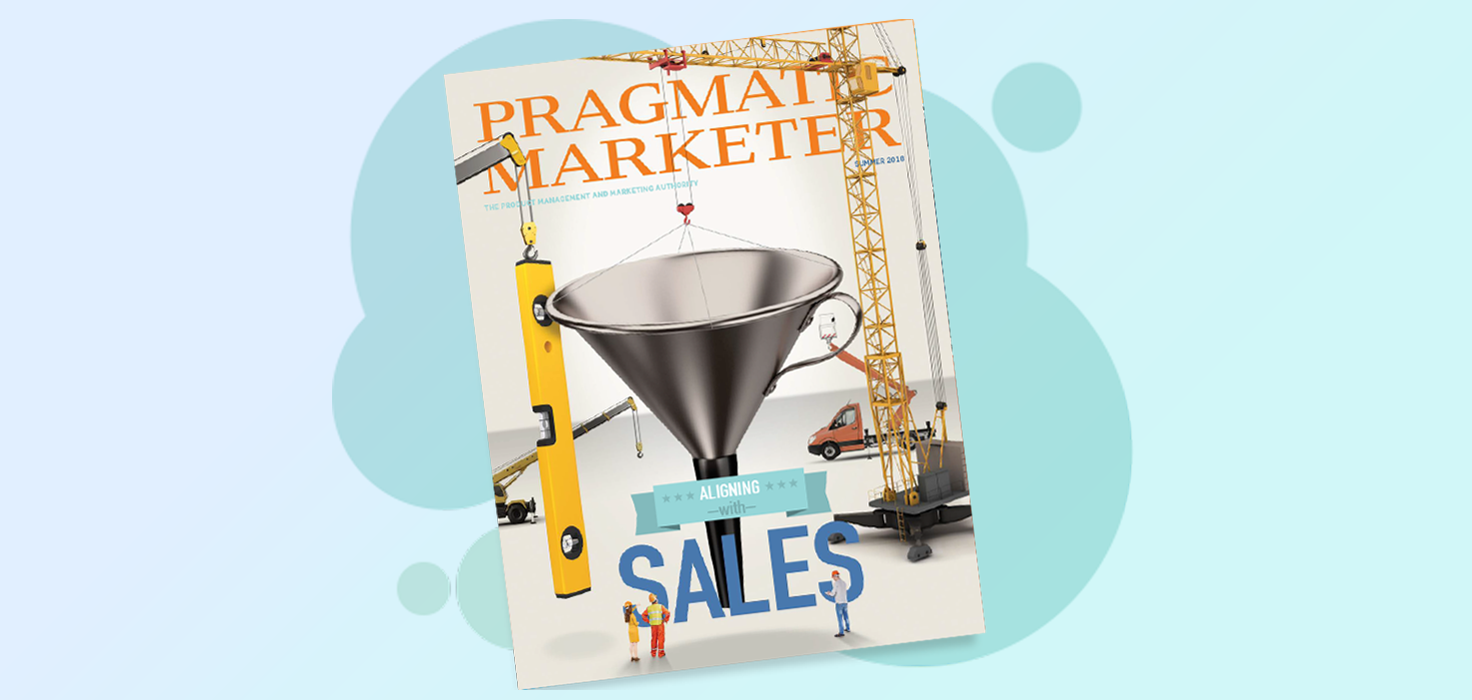Learn How to Build Successful Sales Partnerships in the New Issue of Pragmatic Marketer