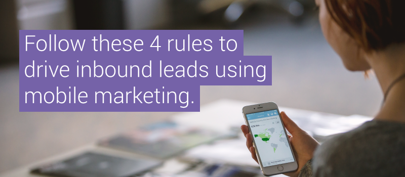 Drive Additional Inbound Leads With These 4 Rules for Mobile Marketing