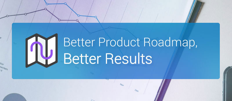 Better Product Roadmap, Better Results