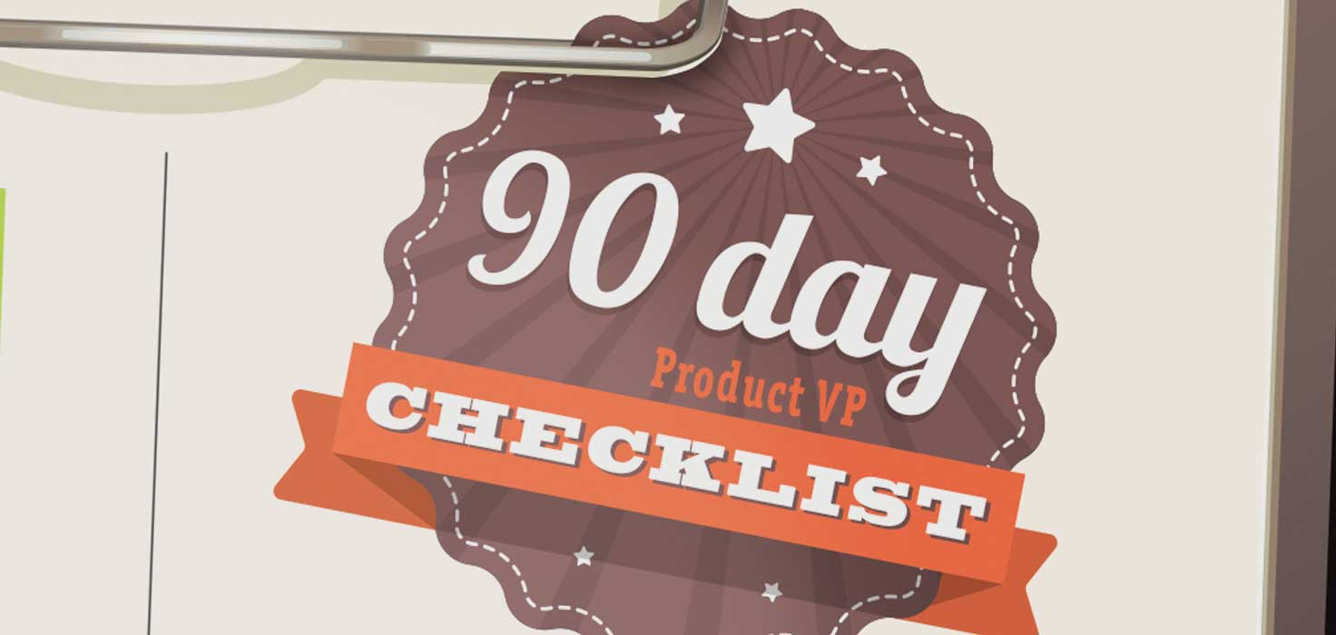 A New Product VP's 90-Day Checklist