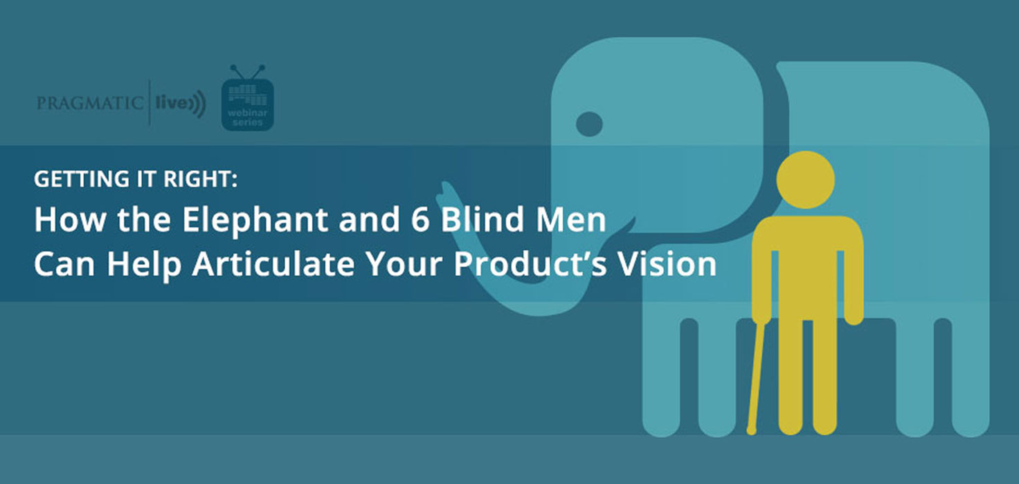 How the Elephant and 6 Blind People Can Help Articulate Your Product's Vision