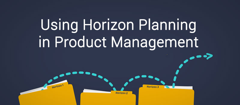 Using Horizon Planning in Product Management