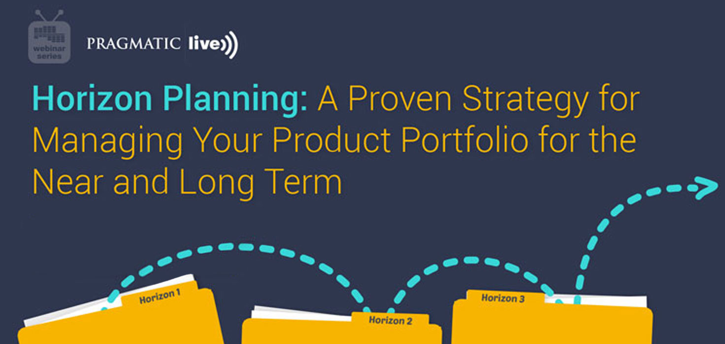 Horizon Planning: A Proven Strategy For Managing Your Product Portfolio For the Near and Long Term