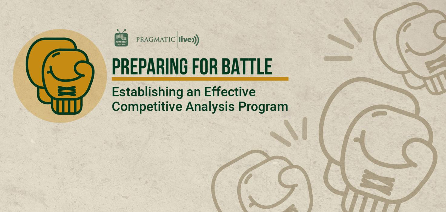 Preparing for Battle: Establishing an Effective Competitive Analysis Program