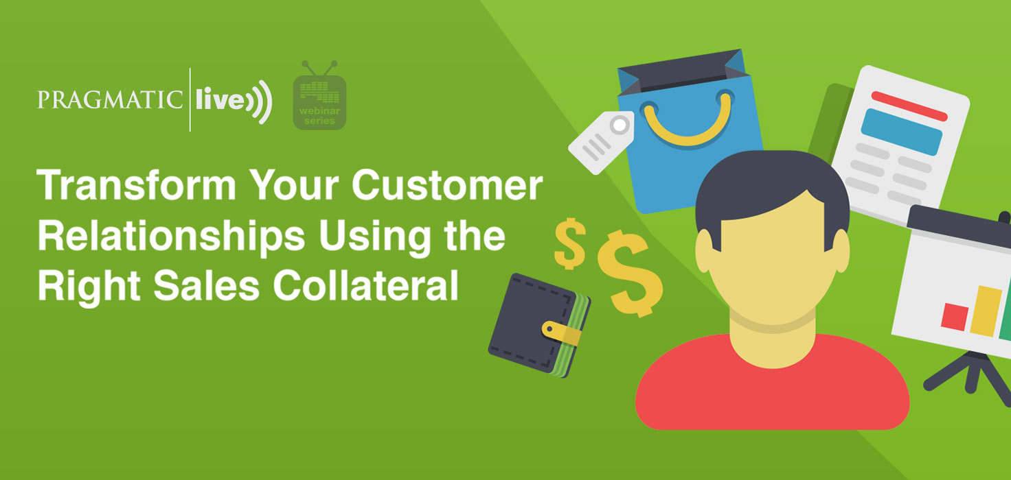 Transform Your Customer Relationships Using the Right Sales Collateral