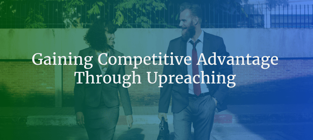 Gaining Competitive Advantage Through Upreaching