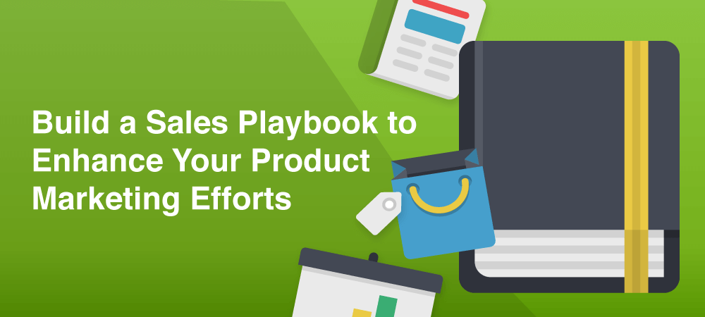 Build a Sales Playbook to Enhance Your Product Marketing Efforts