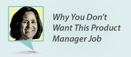 Why You Don't Want This Product Manager Job