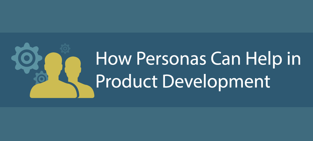 How Personas Can Help in Product Development
