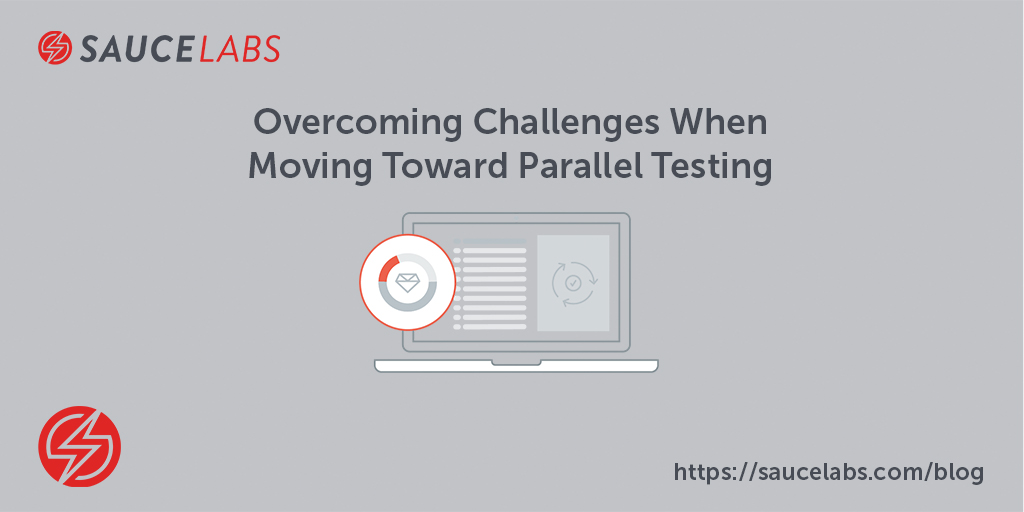 Overcoming Challenges When Moving Toward Parallel Testing