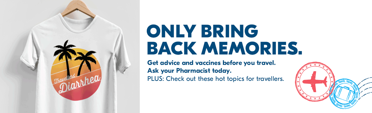 Only bring back memories.   Your pharmacist can help treat Travellers' Diarrhea and prevent Malaria.   Learn more>