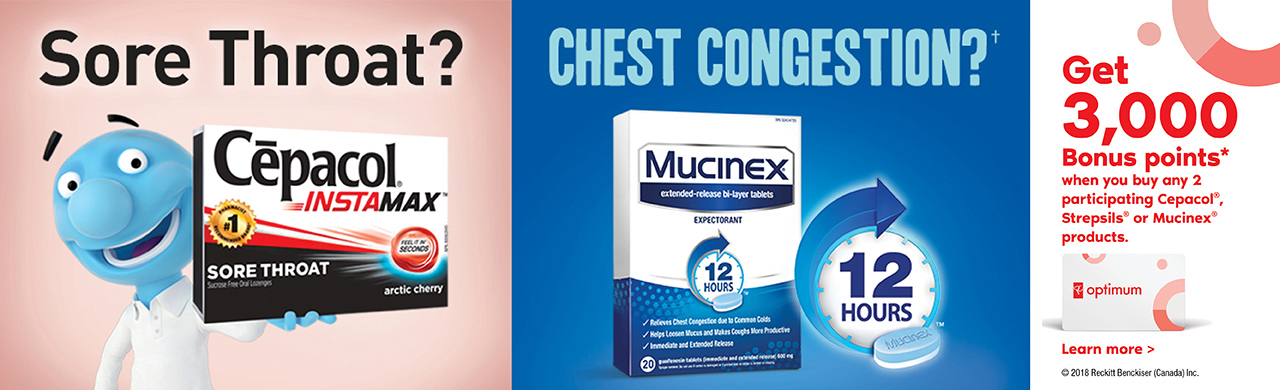 Get 3,000 bonus points* when you buy any 2 participating Cepacol®, Strepsils® or Mucinex® products.