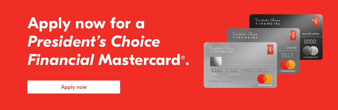 Apply now for a President's Choice Financial Mastercard®. Apply now.