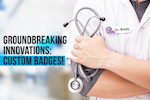 Groundbreaking Innovations: Custom Badges!