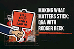 Making What Matters Stick: Q&A with Rodger BECK