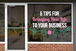5 Tips for Bringing New Life To Your Business