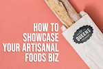 How to Showcase Your Artisanal Foods Biz