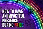 How to Have an Impactful Presence During Pride