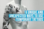 6 Unique & Unexpected Ways to Use Temporary Tatts