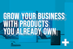 Grow Your Business with Products You Already Own